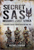 Secret SAS Missions In Africa: C Squadron's Counter-Terrorist Operations 1968-1980